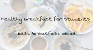 Healthy breakfast for students – best breakfast ideas