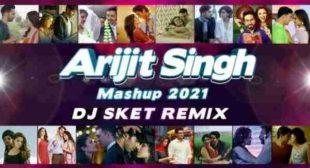 Arijit Singh Mashup 2021 DJ SKET mp3 download