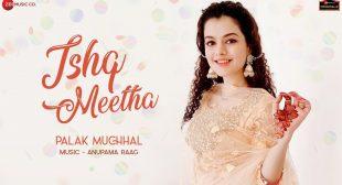 Ishq Meetha Lyrics – Palak Muchhal