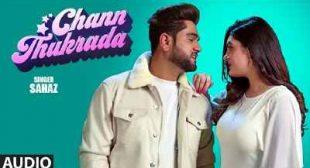 Chann Thukrada Lyrics – Sahaz   Punjabi Song » Sbhilyrics