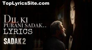 Dil Ki Purani Sadak Lyrics – Sadak 2 | KK – TopLyricsSite.com
