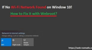 How to Fix? If No Wi-Fi Network Found on Window 10! Webroot