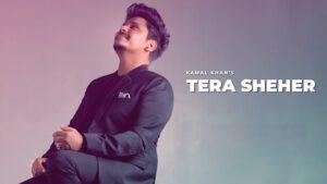 TERA SHEHER LYRICS – Kamal Khan